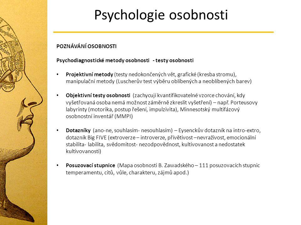 Psychologie osobnosti POZNÁVÁNÍ OSOBNOSTI Psychodiagnostické metody osobnosti - testy osobnosti Projektivní metody (testy nedokončených vět, grafické