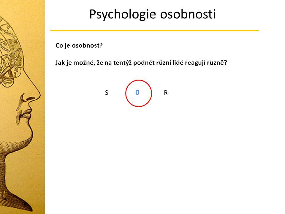 Psychologie osobnosti Co je osobnost? Jak je možné, že na tentýž podnět různí lidé reagují různě? S R 0