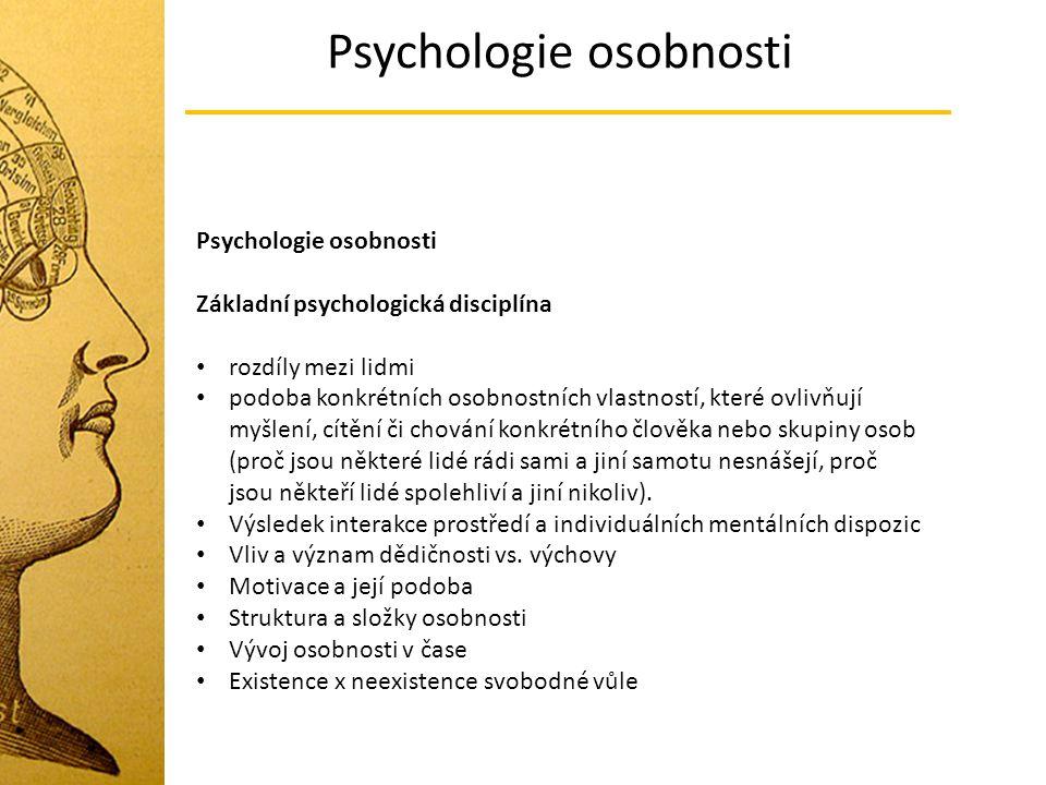 Psychologie osobnosti Základní psychologická disciplína rozdíly mezi lidmi podoba konkrétních osobnostních vlastností, které ovlivňují myšlení, cítění