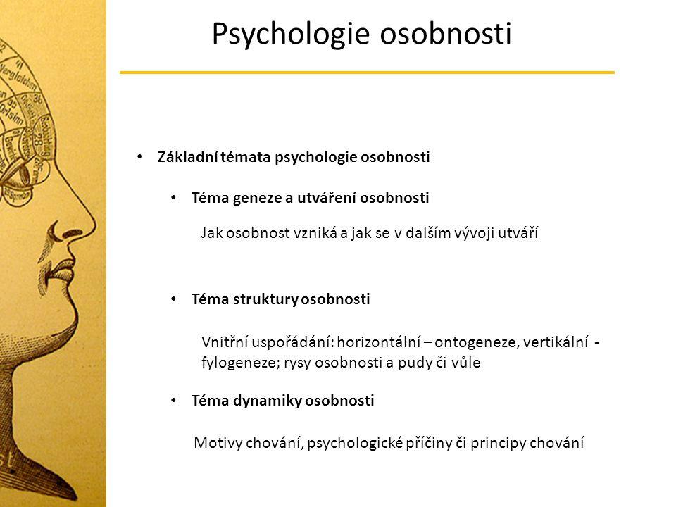 Psychologie osobnosti Základní témata psychologie osobnosti Téma geneze a utváření osobnosti Téma struktury osobnosti Téma dynamiky osobnosti Jak osob