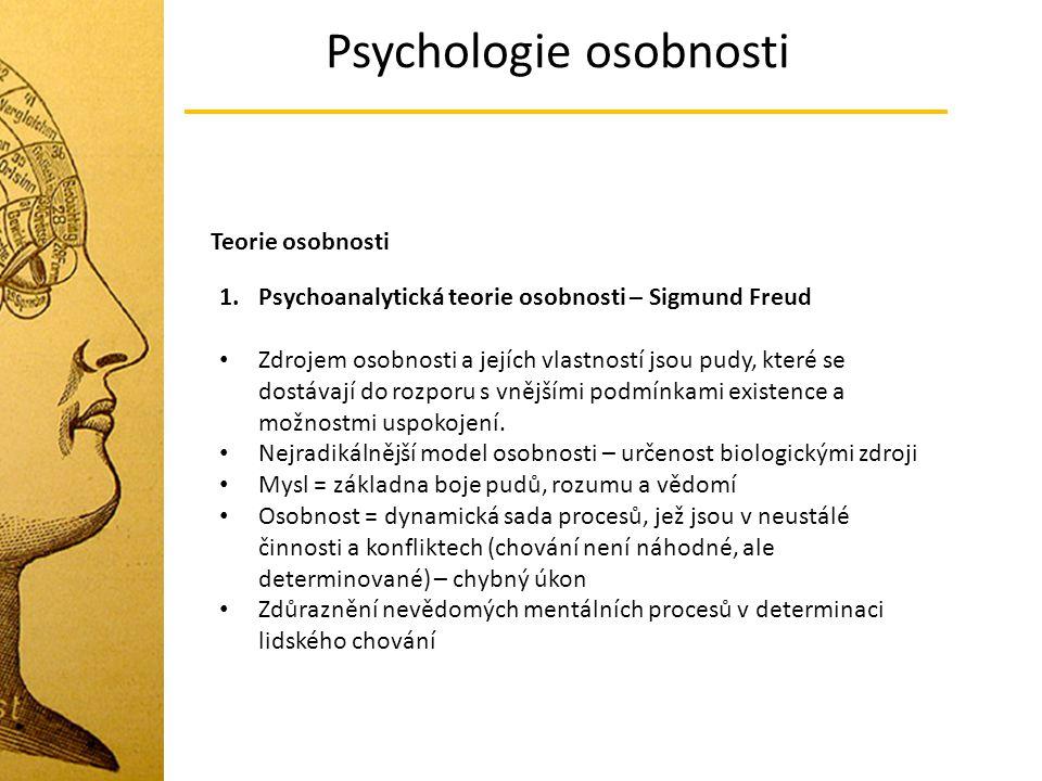 Psychologie osobnosti Teorie osobnosti Strukturu osobnosti vyložil Freud v pojmech tří instancí a tří úrovní vědomí Úrovně vědomí: vědomí, předvědomí a nevědomí Instance: Id, ego a superego ID - Klíčovým článkem psychiky jsou pudové procesy, směřující k vlastnímu uspokojení.