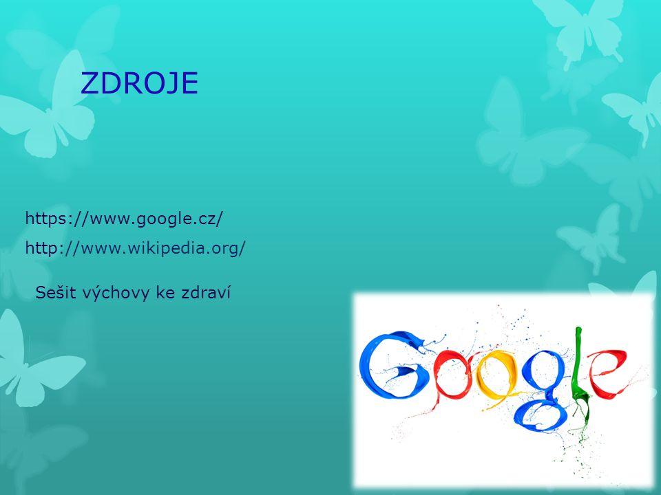 ZDROJE https://www.google.cz/ http://www.wikipedia.org/ Sešit výchovy ke zdraví