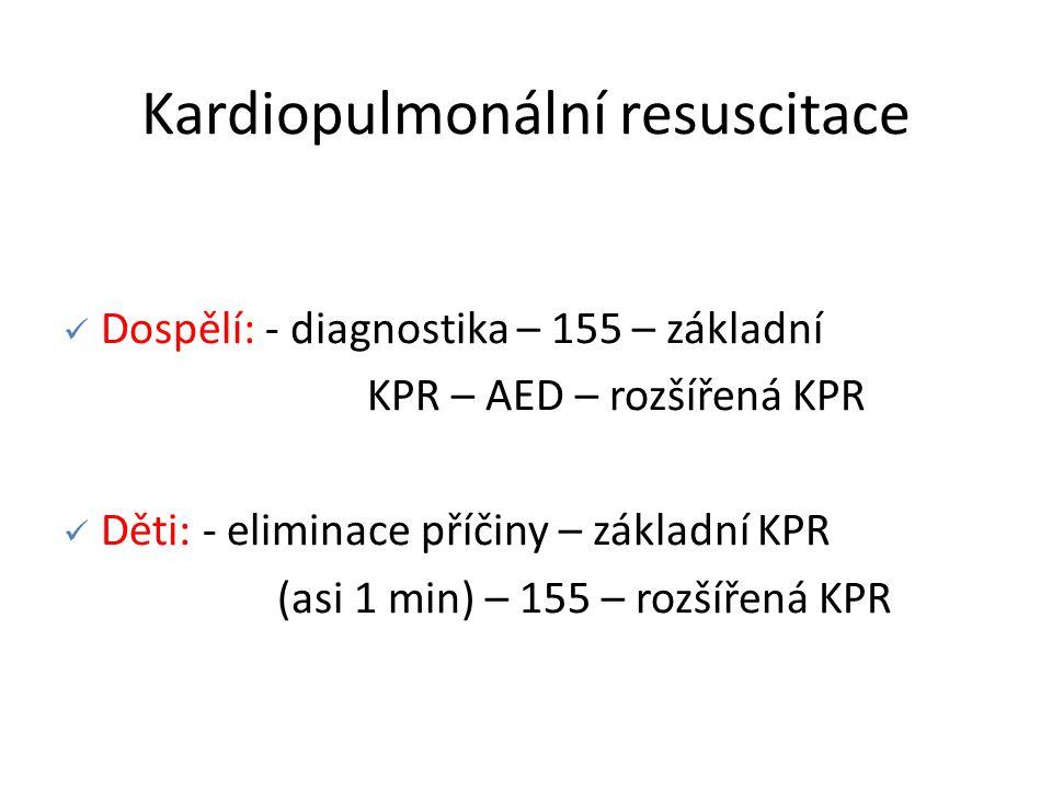Dospělí: - diagnostika – 155 – základní KPR – AED – rozšířená KPR Děti: - eliminace příčiny – základní KPR (asi 1 min) – 155 – rozšířená KPR Kardiopulmonální resuscitace