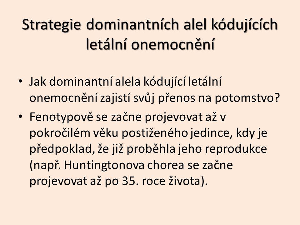 Strategie dominantních alel kódujících letální onemocnění Jak dominantní alela kódující letální onemocnění zajistí svůj přenos na potomstvo.