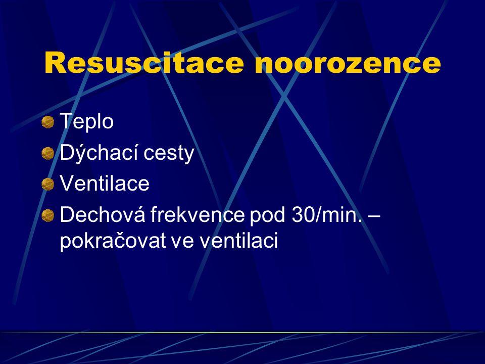 Resuscitace noorozence Teplo Dýchací cesty Ventilace Dechová frekvence pod 30/min. – pokračovat ve ventilaci