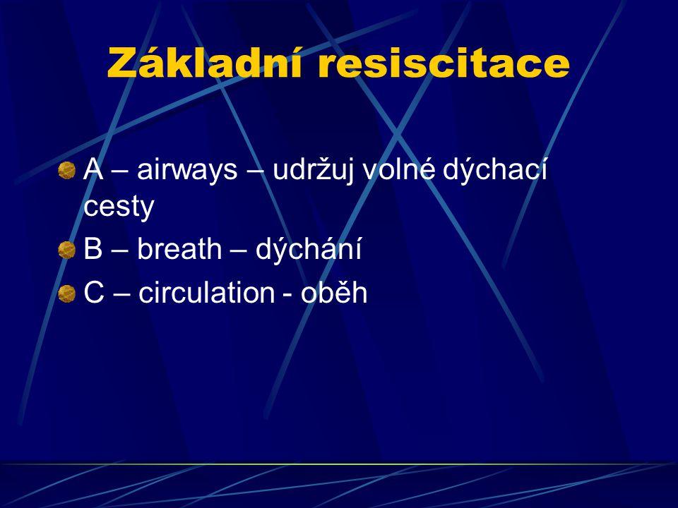 Základní resiscitace A – airways – udržuj volné dýchací cesty B – breath – dýchání C – circulation - oběh