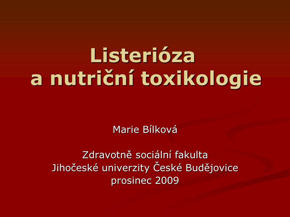 Listerióza a nutriční toxikologie Marie Bílková Zdravotně sociální fakulta Jihočeské univerzity České Budějovice prosinec 2009
