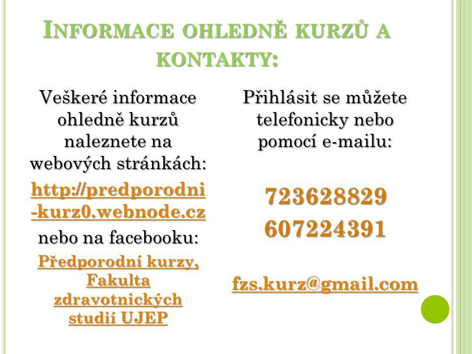 I NFORMACE OHLEDNĚ KURZŮ A KONTAKTY : Veškeré informace ohledně kurzů naleznete na webových stránkách: http://predporodni -kurz0.webnode.cz http://pre