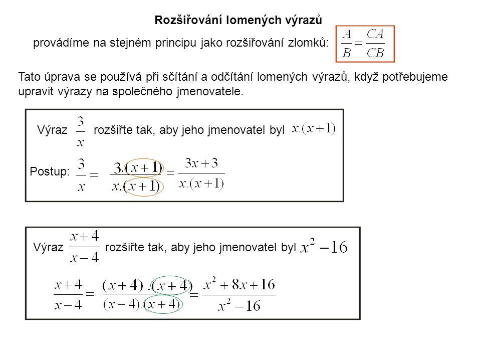 Rozšiřování lomených výrazů provádíme na stejném principu jako rozšiřování zlomků: Tato úprava se používá při sčítání a odčítání lomených výrazů, když potřebujeme upravit výrazy na společného jmenovatele.