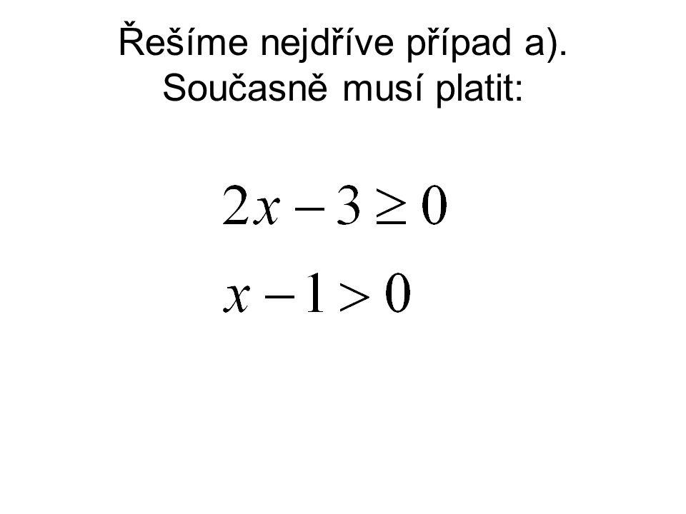 Upravujeme obě nerovnice současně: Řešením za a) je průnik obou intervalů, tedy