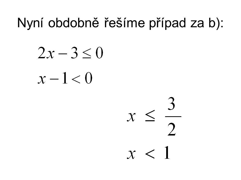 Nyní obdobně řešíme případ za b):
