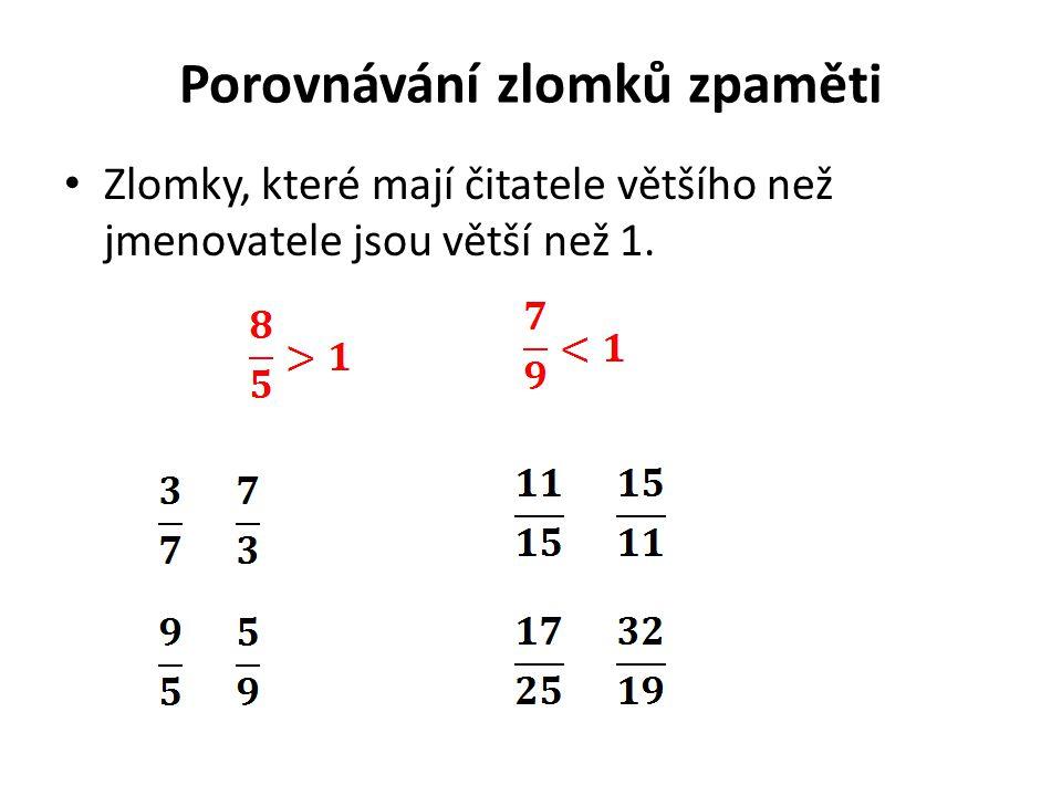 Porovnávání zlomků zpaměti Zlomky, které mají čitatele většího než jmenovatele jsou větší než 1.