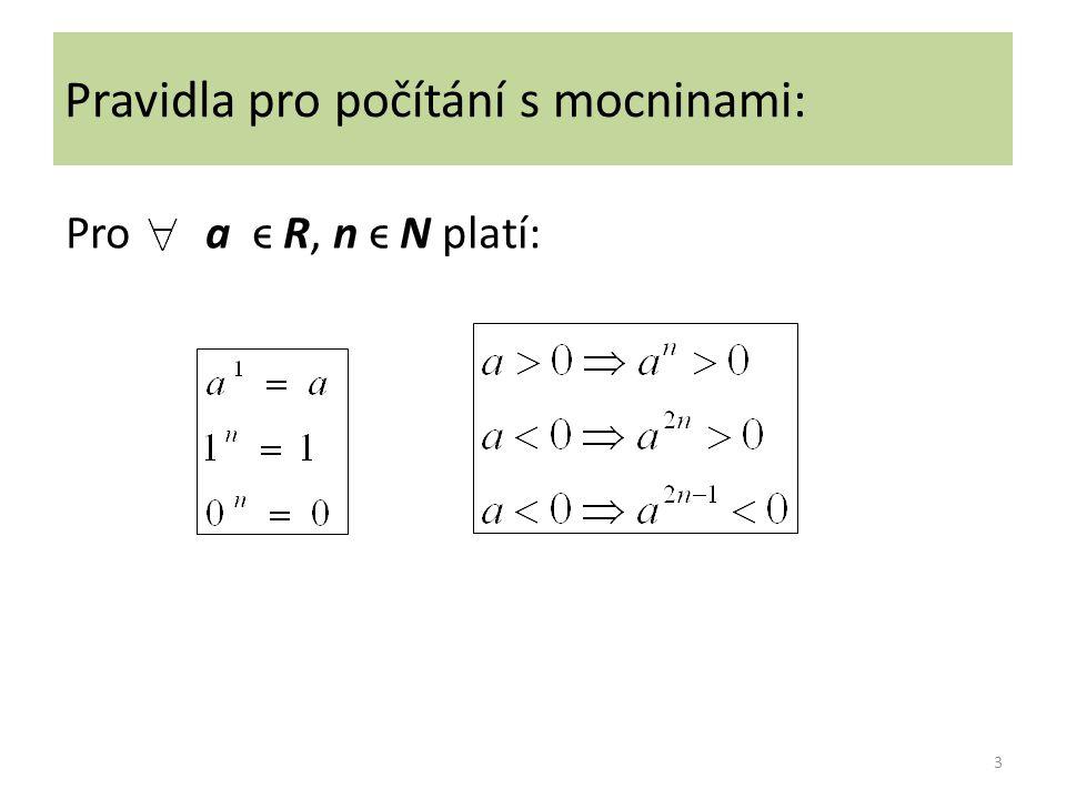 Pravidla pro počítání s mocninami: Pro a ϵ R, n ϵ N platí: 3