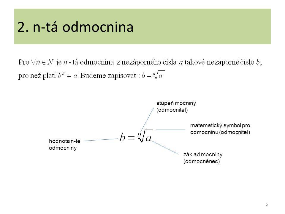 2. n-tá odmocnina základ mocniny (odmocněnec) stupeň mocniny (odmocnitel) matematický symbol pro odmocninu (odmocnitel) hodnota n-té odmocniny 5