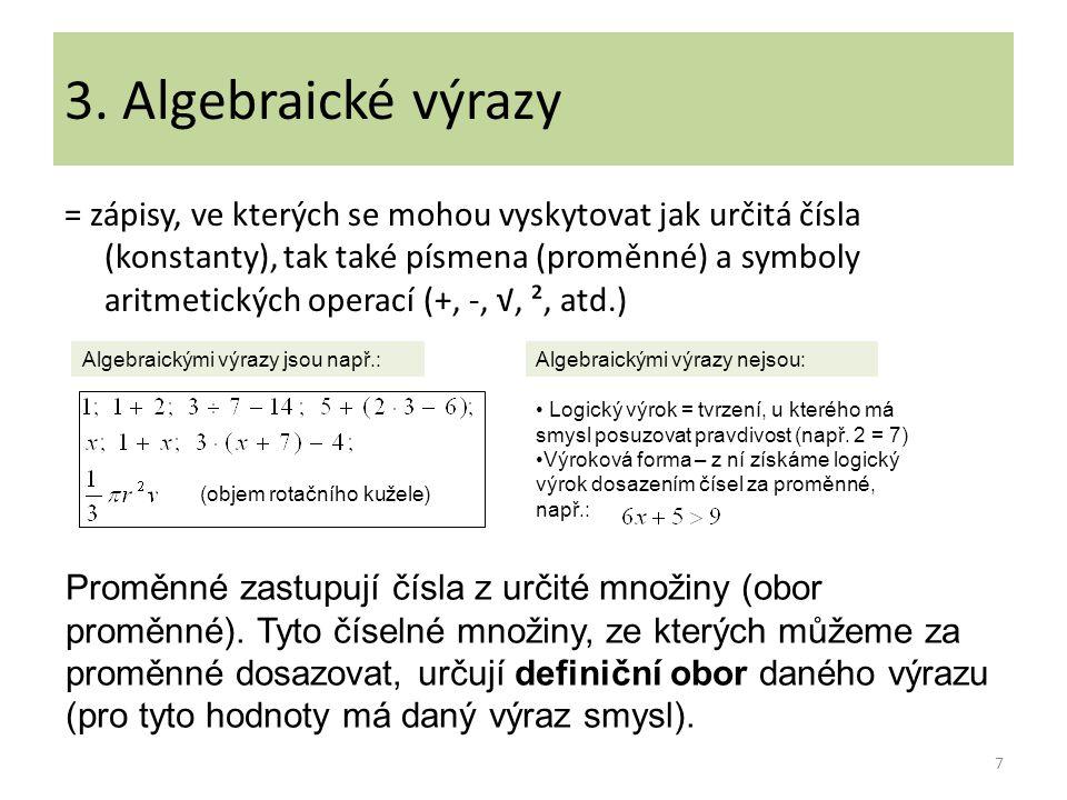 3. Algebraické výrazy = zápisy, ve kterých se mohou vyskytovat jak určitá čísla (konstanty), tak také písmena (proměnné) a symboly aritmetických opera