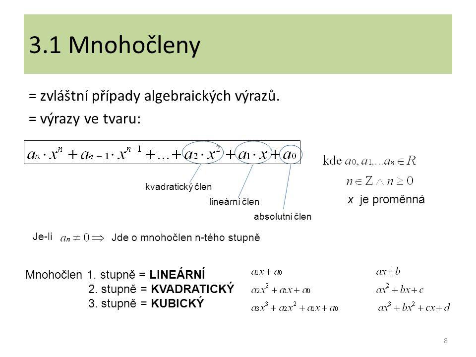 Operace s mnohočleny SČÍTÁNÍ – sečteme koeficienty u členů se stejnými exponenty ODEČÍTÁNÍ (ROZDÍL) – odstraníme závorky (změníme znaménka u menšitele) a sečteme koeficienty u členů se stejnými exponenty) NÁSOBENÍ – vynásobíme dle schématu a poté sečteme: (2x 2 + 3x – 2).