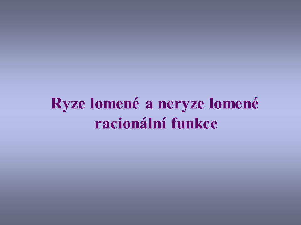 Racionální funkce (ryze a neryze lomené) Definice Nechť jsou dány dva polynomy: Racionální funkce se nazývá: ryze lomená právě tehdy, platí-li neryze lomená právě tehdy, platí-li Jejich podíl budeme nazývat racionální funkcí: