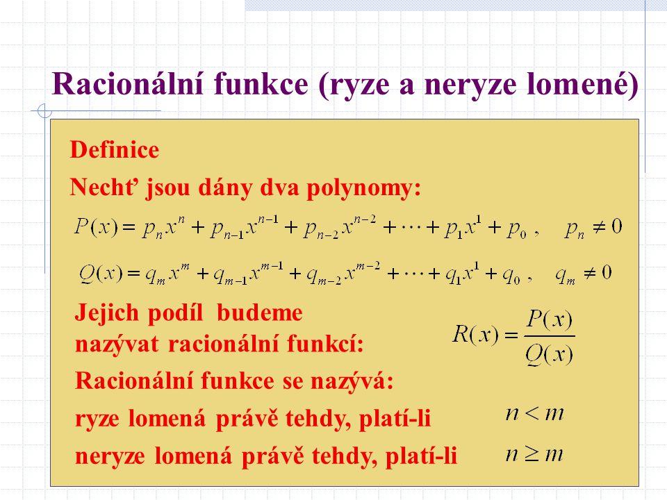 Racionální funkce (ryze a neryze lomené) Definice Nechť jsou dány dva polynomy: Racionální funkce se nazývá: ryze lomená právě tehdy, platí-li neryze
