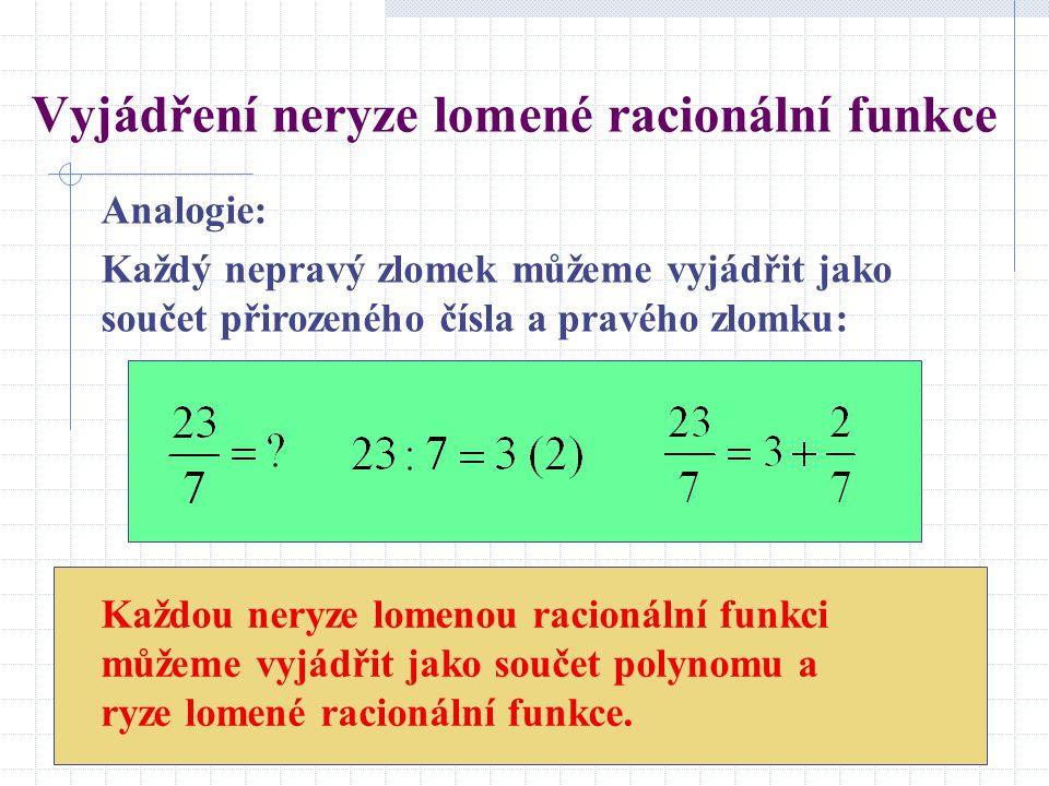Vyjádření neryze lomené racionální funkce Každou neryze lomenou racionální funkci můžeme vyjádřit jako součet polynomu a ryze lomené racionální funkce