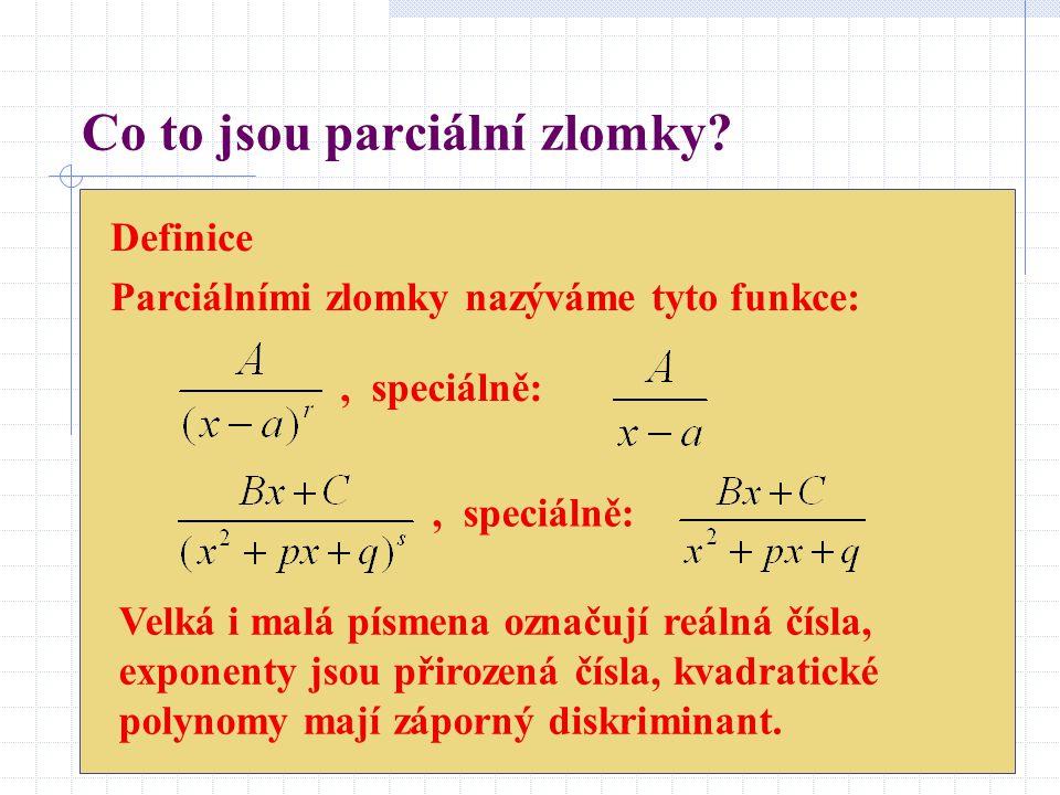 Co to jsou parciální zlomky? Definice Parciálními zlomky nazýváme tyto funkce:, speciálně: Velká i malá písmena označují reálná čísla, exponenty jsou