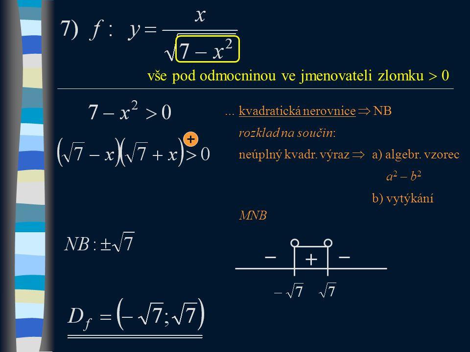 vše pod odmocninou ve jmenovateli zlomku  0...kvadratická nerovnice  NB rozklad na součin: neúplný kvadr.