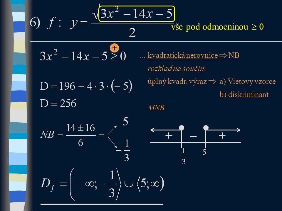 vše pod odmocninou  0...kvadratická nerovnice  NB rozklad na součin: úplný kvadr.