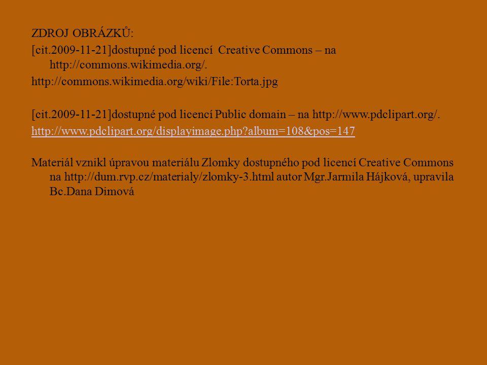 ZDROJ OBRÁZKŮ: [cit.2009-11-21]dostupné pod licencí Creative Commons – na http://commons.wikimedia.org/. http://commons.wikimedia.org/wiki/File:Torta.