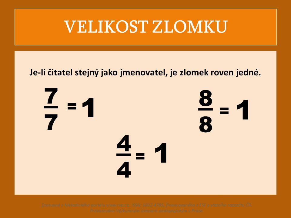 VELIKOST ZLOMKU Je-li čitatel stejný jako jmenovatel, je zlomek roven jedné. 7 7 4 4 8 8 = = = 1 1 1 Dostupné z Metodického portálu www.rvp.cz, ISSN: