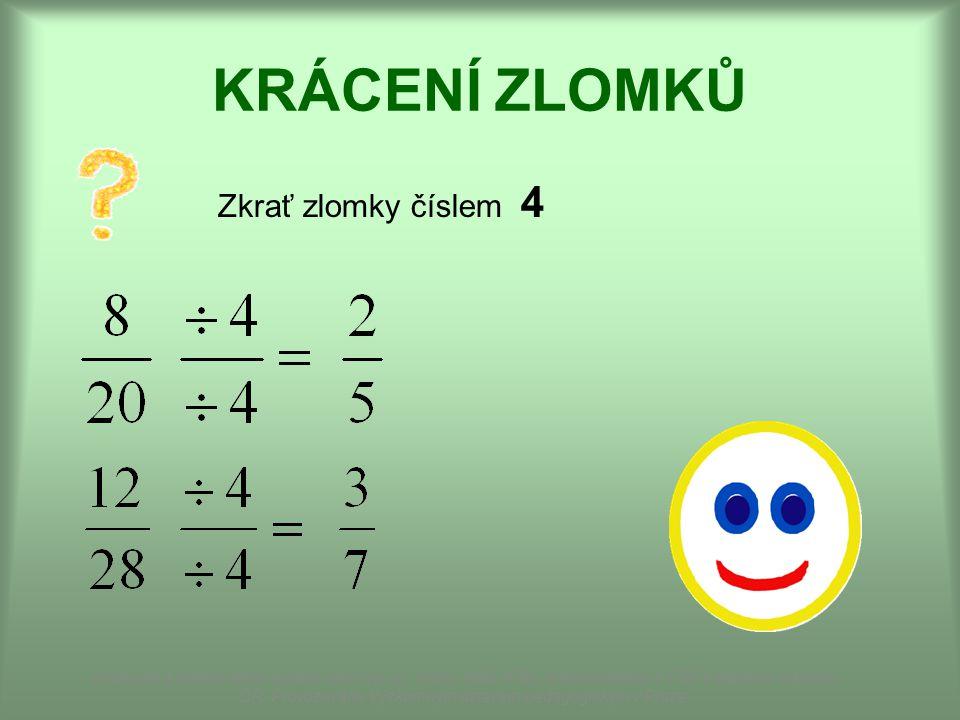KRÁCENÍ ZLOMKŮ Zkrať zlomky číslem 4 Dostupné z Metodického portálu www.rvp.cz, ISSN: 1802-4785, financovaného z ESF a státního rozpočtu ČR.