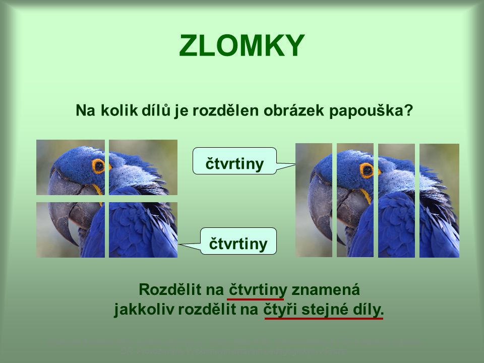ZLOMKY Zlomek vyjadřuje část celku ČITATELJMENOVATEL ZLOMKOVÁ ČÁRA Dostupné z Metodického portálu www.rvp.cz, ISSN: 1802-4785, financovaného z ESF a státního rozpočtu ČR.