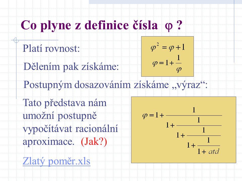 """Co plyne z definice čísla  ? Zlatý poměr.xls Platí rovnost: Dělením pak získáme: Postupným dosazováním získáme """"výraz"""": Tato představa nám umožní pos"""