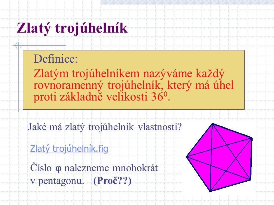 Zlatý trojúhelník Definice: Zlatým trojúhelníkem nazýváme každý rovnoramenný trojúhelník, který má úhel proti základně velikosti 36 0. Zlatý trojúheln