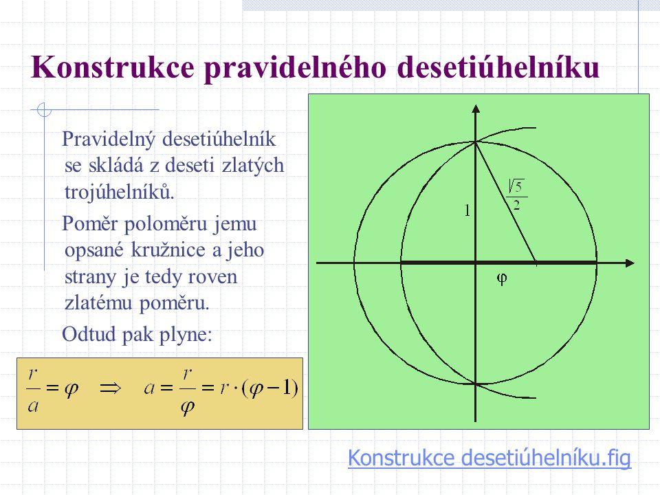 Konstrukce pravidelného desetiúhelníku Pravidelný desetiúhelník se skládá z deseti zlatých trojúhelníků. Poměr poloměru jemu opsané kružnice a jeho st