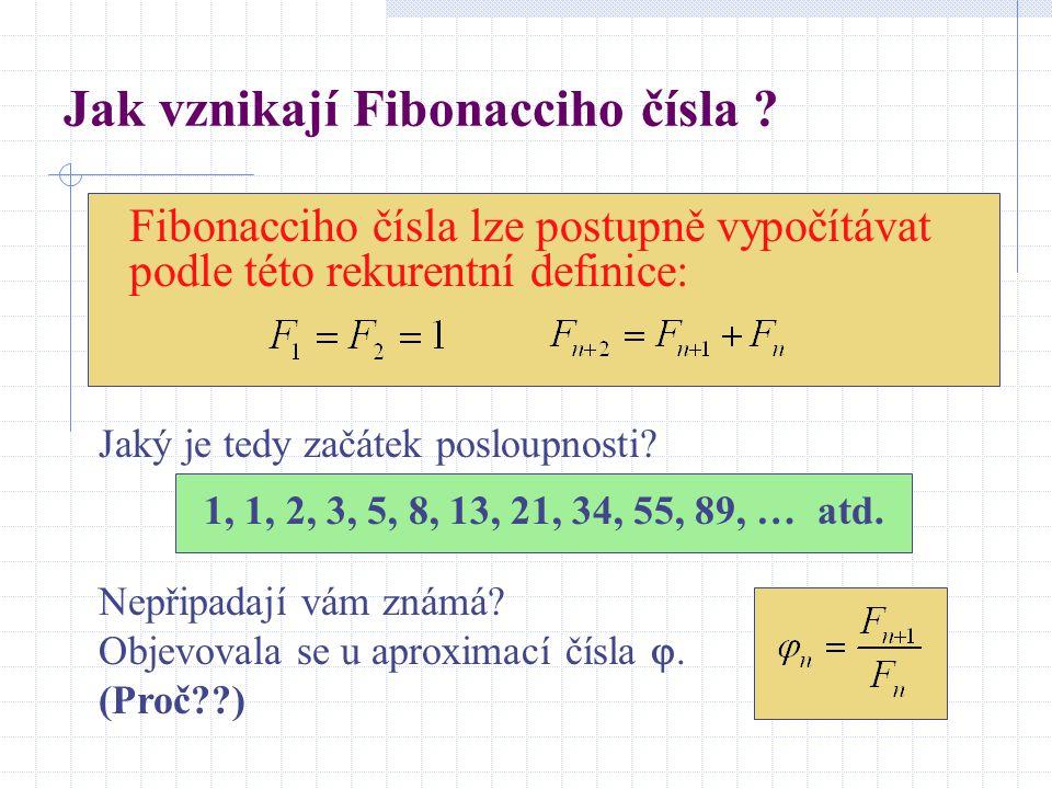 Jak vznikají Fibonacciho čísla ? Fibonacciho čísla lze postupně vypočítávat podle této rekurentní definice: Nepřipadají vám známá? Objevovala se u apr