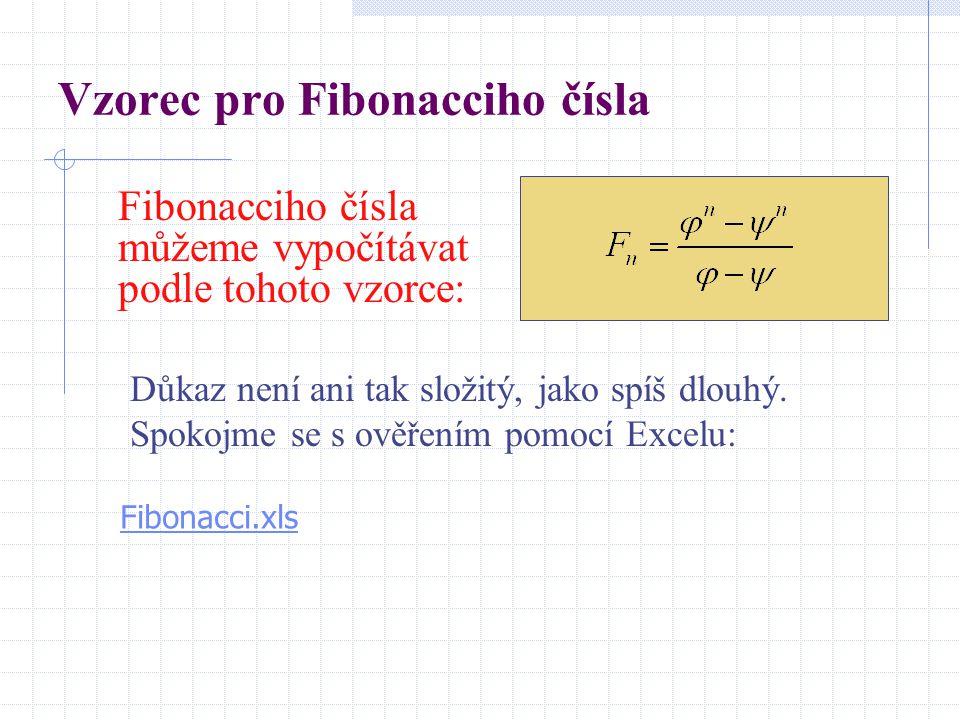 Vzorec pro Fibonacciho čísla Fibonacciho čísla můžeme vypočítávat podle tohoto vzorce: Důkaz není ani tak složitý, jako spíš dlouhý. Spokojme se s ově