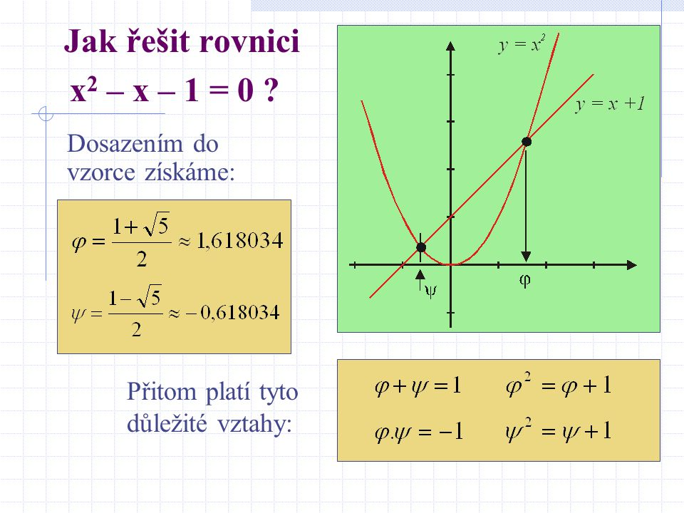 Jak řešit rovnici x 2 – x – 1 = 0 ? Dosazením do vzorce získáme: Přitom platí tyto důležité vztahy: