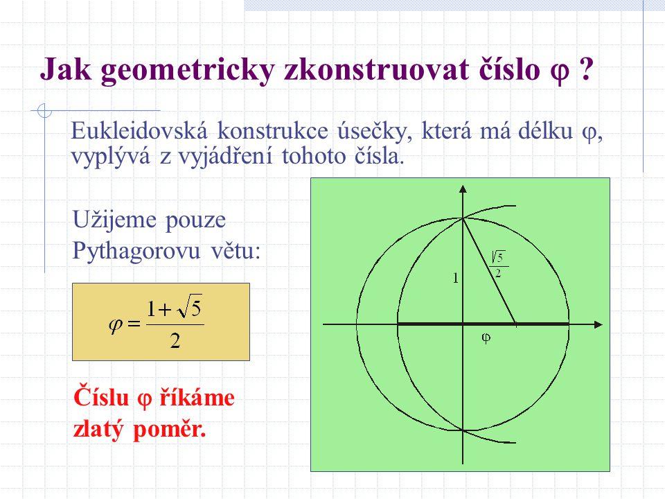 Jak geometricky zkonstruovat číslo  ? Eukleidovská konstrukce úsečky, která má délku , vyplývá z vyjádření tohoto čísla. Užijeme pouze Pythagorovu v
