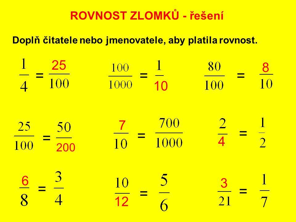 Doplň čitatele nebo jmenovatele, aby platila rovnost. ROVNOST ZLOMKŮ - řešení = = = = = = = = = 25 200 6 10 7 12 8 4 3