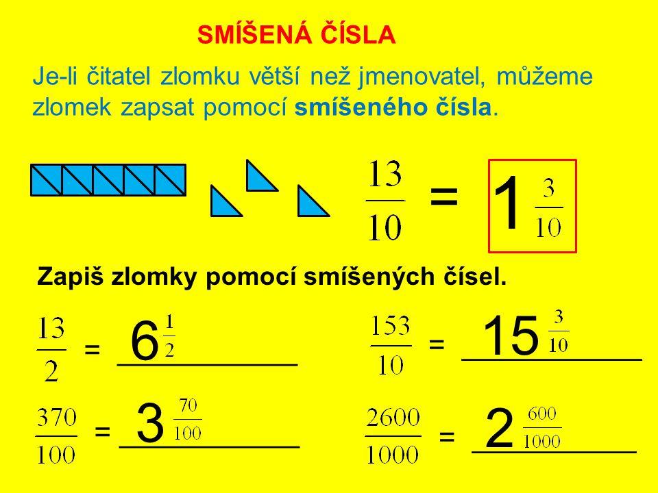 SMÍŠENÁ ČÍSLA Je-li čitatel zlomku větší než jmenovatel, můžeme zlomek zapsat pomocí smíšeného čísla. = 1 Zapiš zlomky pomocí smíšených čísel. = _____