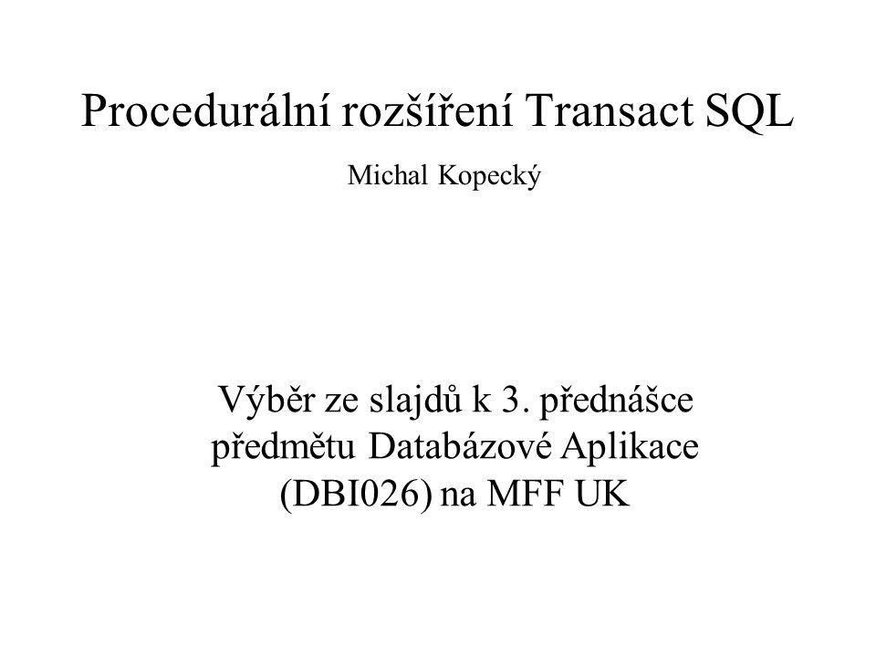 Procedurální rozšíření Transact SQL Michal Kopecký Výběr ze slajdů k 3.