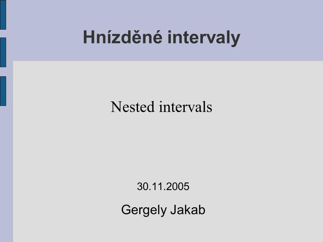 Hnízděné intervaly 30.11.2005 Gergely Jakab Nested intervals