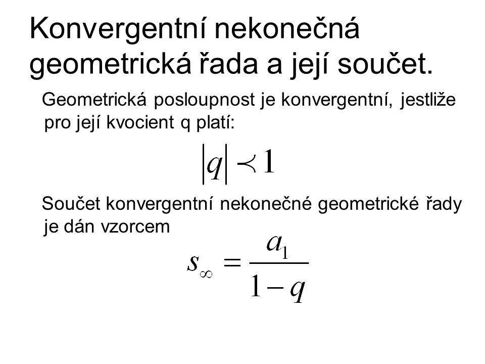 Konvergentní nekonečná geometrická řada a její součet.