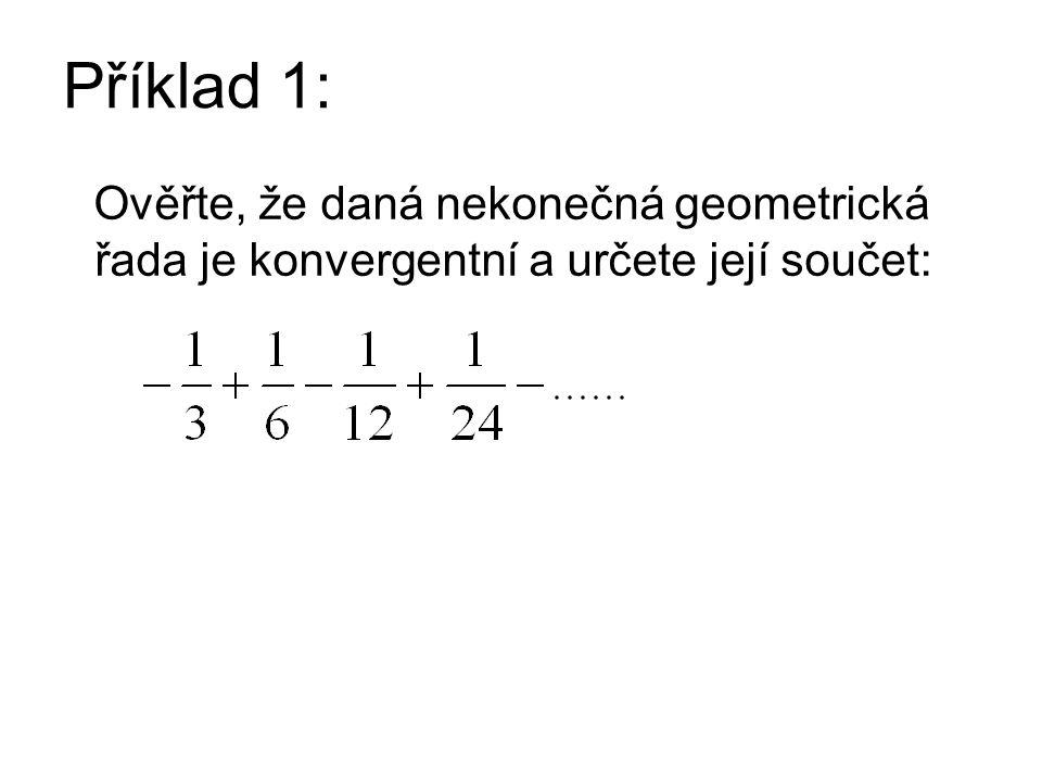 Příklad 1: Ověřte, že daná nekonečná geometrická řada je konvergentní a určete její součet: