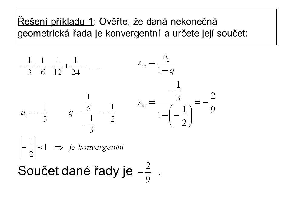 Řešení příkladu 1: Ověřte, že daná nekonečná geometrická řada je konvergentní a určete její součet: Součet dané řady je.