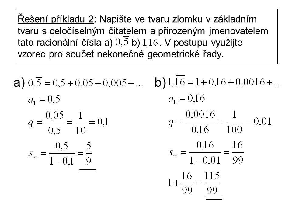 Řešení příkladu 2: Napište ve tvaru zlomku v základním tvaru s celočíselným čitatelem a přirozeným jmenovatelem tato racionální čísla a) b).
