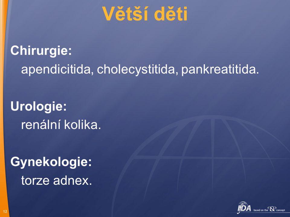 12 Větší děti Chirurgie: apendicitida, cholecystitida, pankreatitida.