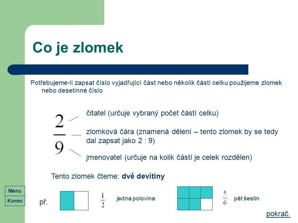 Co je zlomek Potřebujeme-li zapsat číslo vyjadřující část nebo několik částí celku použijeme zlomek nebo desetinné číslo čitatel (určuje vybraný počet