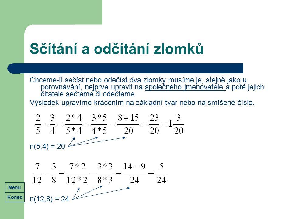Sčítání a odčítání zlomků Chceme-li sečíst nebo odečíst dva zlomky musíme je, stejně jako u porovnávání, nejprve upravit na společného jmenovatele a p