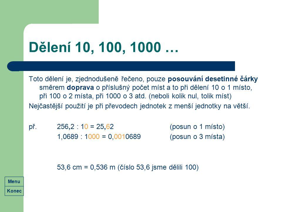 Dělení 10, 100, 1000 … Toto dělení je, zjednodušeně řečeno, pouze posouvání desetinné čárky směrem doprava o příslušný počet míst a to při dělení 10 o
