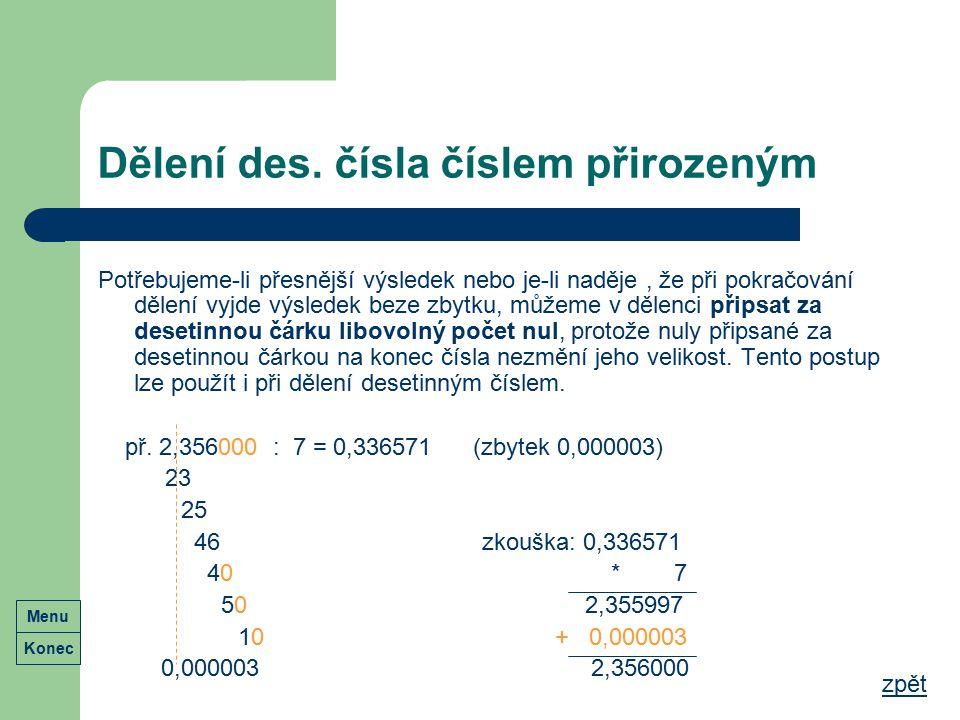 Dělení des. čísla číslem přirozeným Potřebujeme-li přesnější výsledek nebo je-li naděje, že při pokračování dělení vyjde výsledek beze zbytku, můžeme